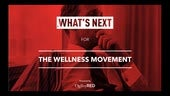 What's Next for the Wellness Movement [Recording]