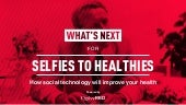 From Selfies to Healthies – What's Next for Technology in Health & Wellness