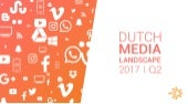 Dutch Media Landschap 2017 Q2 update by Starcom