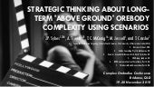 Strategic Thinking About Long-Term 'Above Ground' Orebody Complexity Using Scenarios