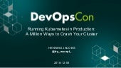 Running Kubernetes in Production: A Million Ways to Crash Your Cluster - DevOpsCon Munich 2018