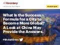 2018 Global Cities Report - What Is the Success Formula for a City to Become More Global? A Look at China May Provide the Answers.