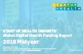 2018 StartUp Health Insights Global Digital Health Funding Report 2018 Midyear