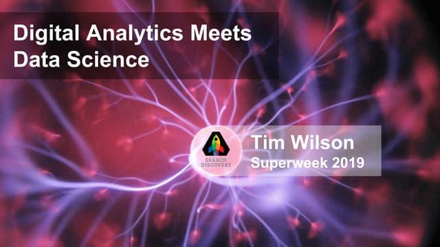 Superweek 2019 - Digital Analytics Meets Data Science
