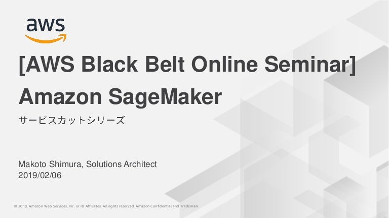20190206 AWS Black Belt Online Seminar Amazon SageMaker Basic Session
