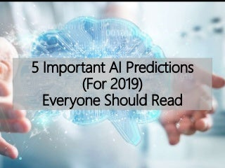 5 Important Artificial Intelligence Predictions (For 2019) Everyone Should Read