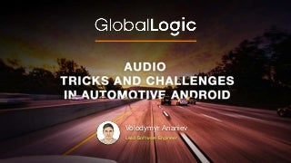 Audio Tricks and Challenges in Automotive Android