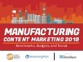 Manufacturing Content Marketing 2019— Benchmarks, Budgets, and Trends