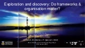 Exploration and discovery: Do frameworks and organisation matter?