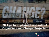 20 Tips to implement and rollout Organisational Change Projects