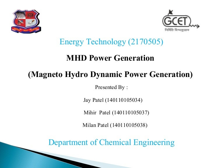power generation magneto hydro dynamic Mhd (magneto hydro dynamics) system is a new system of electric power generation which istalked to be of high efficiency and low pollution as its name implies.