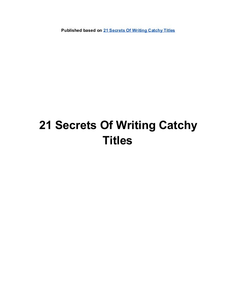 21 Secrets Of Writing Catchy Titles