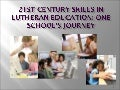21st Century Skills in Lutheran Education -- One School's Journey