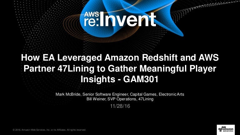 AWS re:Invent 2016: [REPEAT] How EA Leveraged Amazon Redshift and AWS…