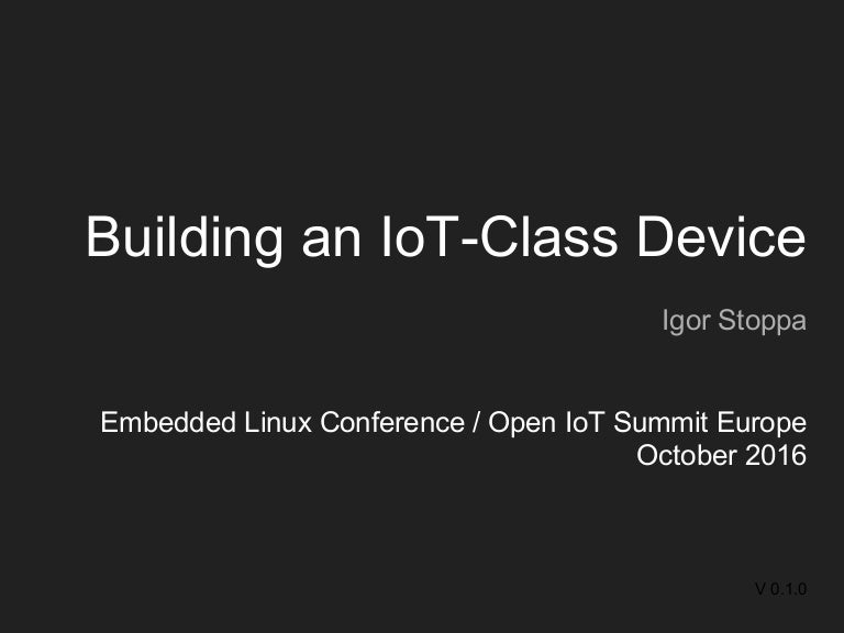 Open_IoT_Summit-Europe-2016-Building_an_IoT-class_Device_0