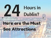 24 Hous in Dublin? Here Are the Must See Attractions