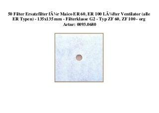 FREE SHIPPING 50 Filter Ersatzfilter für Maico ER 60 ER 100 Lüfter Ventilator (alle ER Typen) - 135x135 mm - Filterklasse G2 - Typ ZF 60 ZF 100 - org Artnr 0093.0680