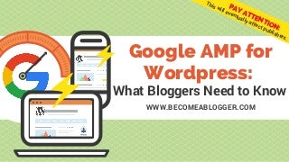 Google AMP for WordPress: What Bloggers Need to Know