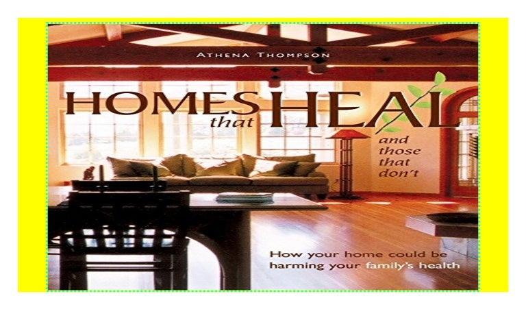 Homes That Heal And Those That Don T How Your Home Could Be Harmi