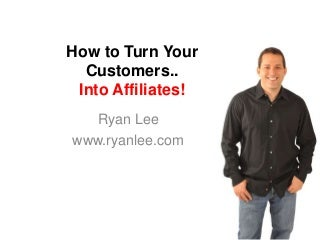 How to Turn Your Customers Into Affiliates