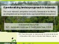 Operationalizing landscape approach in Indonesia: The socio-economic perspective and policy framework in facilitating an integrated and sustainable landscape-based forest management