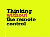 Thinking without remote control. Non-conventional approach to communications.