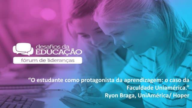 """""""O estudante como protagonista da aprendizagem: o caso da Faculdade Uniamérica"""", por Ryon Braga - Uniamérica/Hoper"""