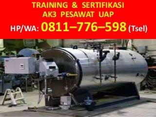 HP/WA: 0811-776-598 (Tsel) Pelatihan Ahli K3 Pesawat Uap sertifikasi surabaya