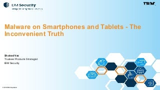 Malware on Smartphones and Tablets: The Inconvenient Truth