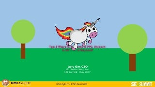 SEJ Summit 2017: The Top 7 PPC Hacks to Make You a Unicorn in 2017 by Larry Kim