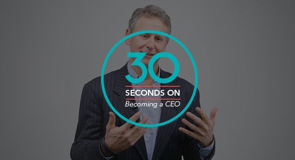 30 Seconds On Becoming a CEO