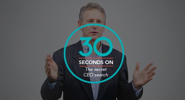 30 Seconds On the Secret CEO Search