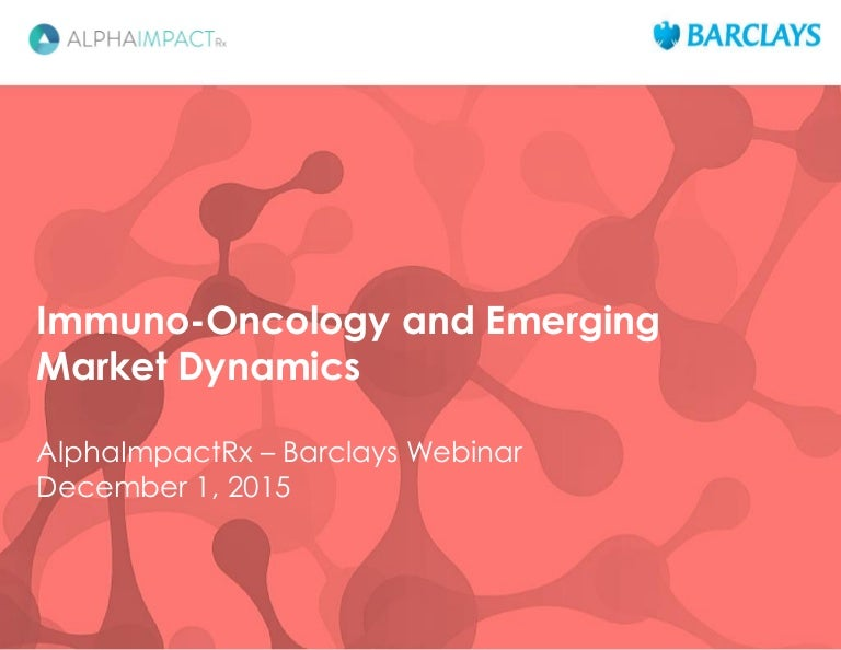 AlphaImpactRx_Barclays_Oncology_Webinar_1 Dec 2015
