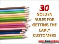 30 Golden Rules For Getting Early Customers