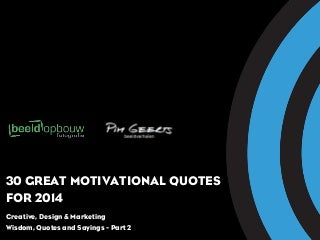 Great motivational quotes for 2014: 30 best Creative, Design & Marketing Quotes - Part 2