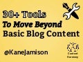 30+ Tools To Move Beyond Basic Blog Content (Wordcamp Vancouver 2013 #WCYVR)