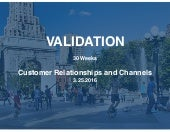 30 Weeks: Business Model Validation Relationships and Channels