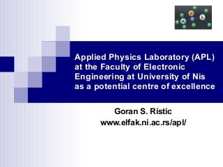 D01L10 G Ristic - Applied Physics Laboratory (APL) at the Faculty of Electronic Engineering at University of Nis as a Potential Centre of Excellence