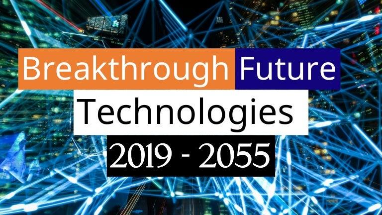 32 Breakthrough Future Technology 2019 2055 Seminar Topics