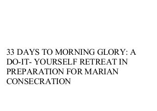 Reads 33 Days to Morning Glory: A Do-It- Yourself Retreat in Preparation for Marian Consecration PDF