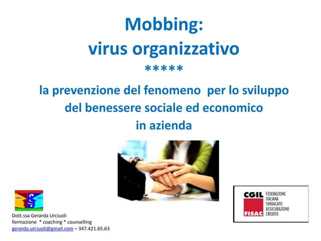 Mobbing: virus organizzativo - La prevenzione del fenomeno per lo sviluppo del benessere sociale ed economico in azienda (Dott.ssa Gerarda Urciuoli)