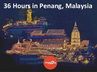 36 hours in Penang, Malaysia