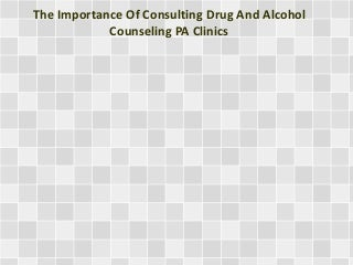 The Importance Of Consulting Drug And Alcohol Counseling PA Clinics