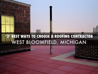 3 Best Ways to choose a Roofing Contractor West Bloomfield Michigan USA