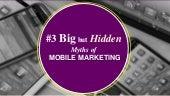 #3 BIG but HIDDEN myths of Mobile Marketing