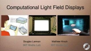 SIGGRAPH 2012 Computational Display Course - 3 Computational Light Field Displays