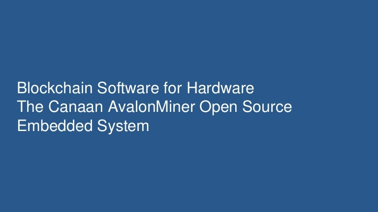 Blockchain Software for Hardware: The Canaan AvalonMiner