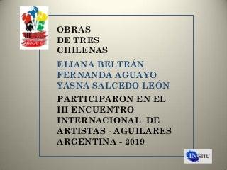 ARTE - III ENCUENTRO INTERNACIONAL DE ARTISTAS DE AGUILARES 2019, ARGENTINA
