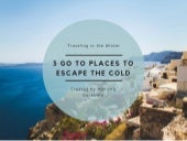 3 Go-to Places to Escape the Cold by Manisha Dorawala