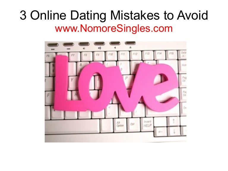 6 Online Dating Mistakes To Avoid